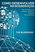 Como desenvolver Microsserviços: Top 10 Hacks para Modelar, Integrar e Implantar Microsserviços   The Blokehead  