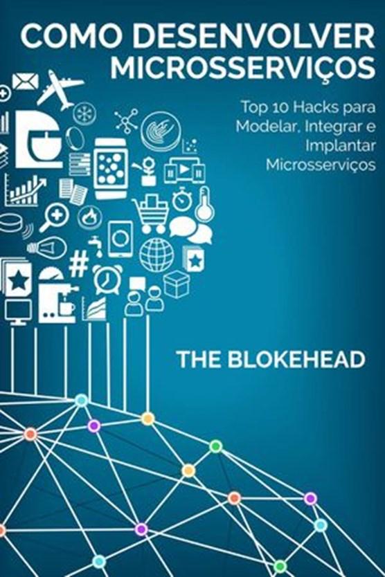 Como desenvolver Microsserviços: Top 10 Hacks para Modelar, Integrar e Implantar Microsserviços