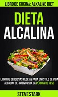 Dieta alcalina: Libro de deliciosas recetas para un estilo de vida alcalino definitivo para la pérdida de peso (Libro de cocina: Alkaline Diet) | Steve Stark |