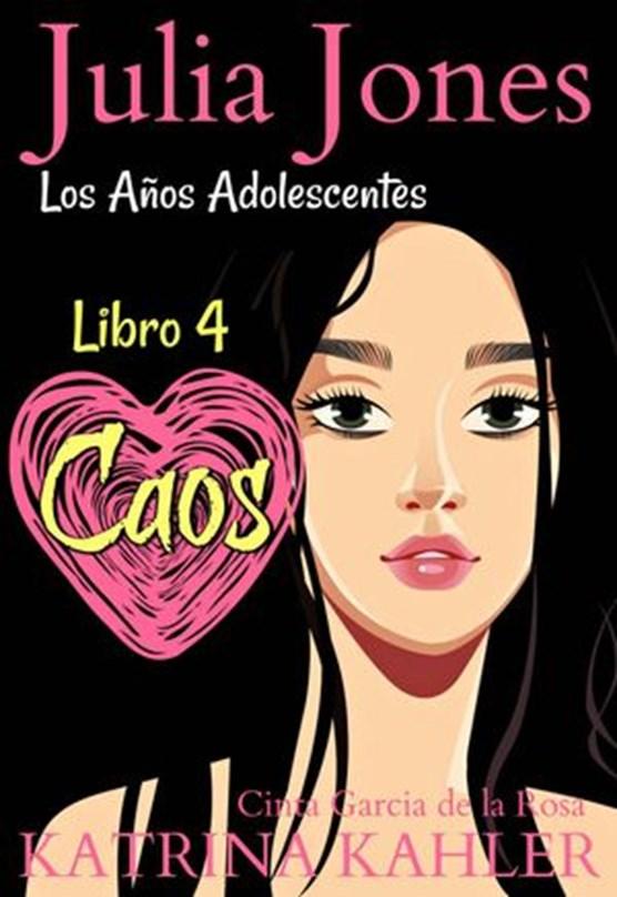 Julia Jones: Los Años Adolescentes (Libro 4): Caos