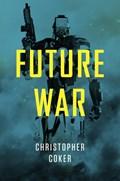 Future War   Christopher Coker  