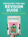 Sociology for AQA Revision Guide 1: AS and 1st-Year A Level | Ken Browne |