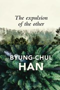 The Expulsion of the Other   Byung-Chul Han  