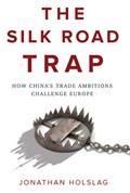 Silk road trap   Jonathan Holslag  
