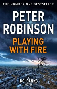 Playing With Fire   Peter Robinson  