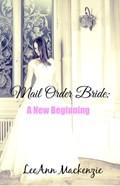 Mail Order Bride: A New Beginning | LeeAnn Mackenzie |