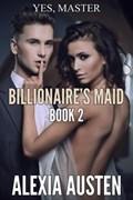 Billionaire's Maid (Book 2) | Alexia Austen |