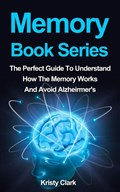 Memory Book Series - The Perfect Guide To Understand How The Memory Works And Avoid Alzheimer's.   Kristy Clark  
