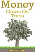 Money Grows on Trees | Shawn Hope |