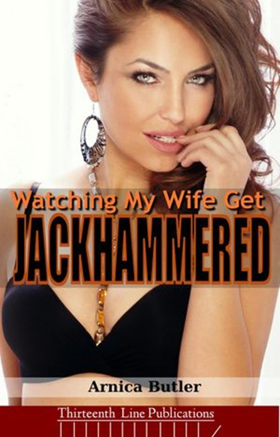 Watching My Wife Get Jackhammered