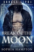 Break of the Moon   Sophia Hampton  