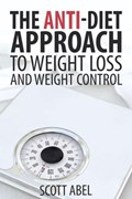 The Anti-Diet Approach   Scott Abel  