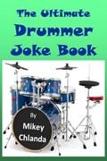 The Ultimate Drummer Joke Book | Mikey Chlanda |