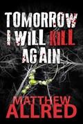 Tomorrow I Will Kill Again   Matthew Allred  