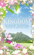 The Key to the Second Kingdom: The Meaning of Happiness, Depression, Conflict and Suicide in our Life Path   Robin Sacredfire  