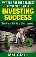 Why You Are the Greatest Obstacle to Your Investing Success   Mel Clark  