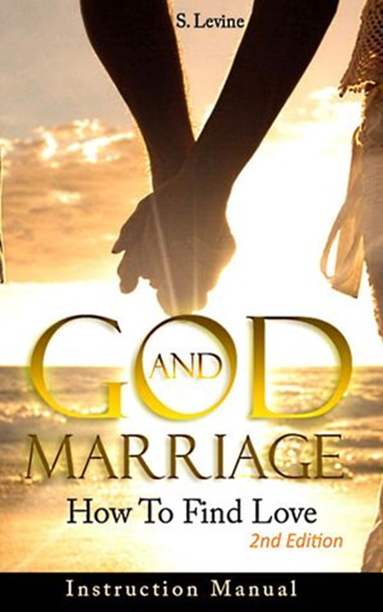 Marriage: God & Marriage: How To Find Love: Instruction Manual