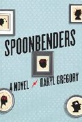 Spoonbenders | Daryl Gregory |
