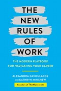 New rules of work | Alexandra Cavoulacos ; Kathryn Minshew |