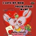 I Love My Mom Volim svoju mamu (Bilingual Serbian Kids Book) | Shelley Admont ; S.A. Publishing |