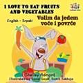 I Love to Eat Fruits and Vegetables Volim da jedem voce i povrce (English Serbian Bilingual)   Shelley Admont ; S.A. Publishing  