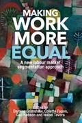 Making Work More Equal | Damian Grimshaw ; Colette Fagan ; Gail Hebson ; Isabel Tavora |