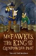 Short Histories: Mr Fawkes, the King and the Gunpowder Plot   Bradman, Tom ; Bradman, Tony  