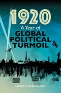 1920: A Year of Global Turmoil   David Charlwood  