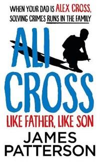Ali Cross: Like Father, Like Son   James Patterson  