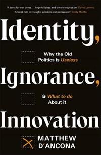 Identity, Ignorance, Innovation   Matthew d'Ancona  