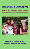 Average 2 Awesome: How to Ace Your First Year in College Exercising Your Emotional Intelligence   Frances Thomas  
