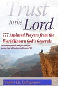Trust in the Lord, 777 Anointed Prayers from the World Known God's Generals   Prophet J.K. Upthegroove  