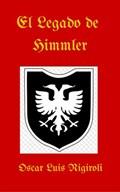 El Legado de Himmler   Oscar Luis Rigiroli  