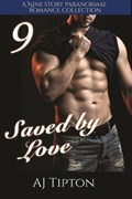 Saved by Love: A Nine Story Paranormal Romance Collection | Aj Tipton |