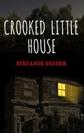 Crooked Little House   Stefanie Snider  