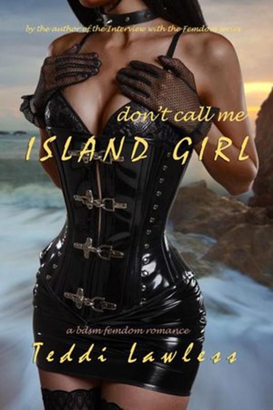 Don't Call Me Island Girl: A BDSM Femdom Romance