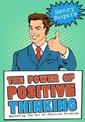 The Power Of Positive Thinking: Mastering The Art Of Positive Thinking   Henry Rogers  