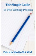 The Simple Guide to The Writing Process | Patricia Martin |