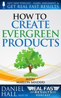How to Create Evergreen Products   Daniel Hall  