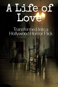 A Life of Love Transformed Into a Hollywood Horror Flick | clivewilliams |