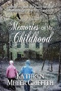 Memories of My Childhood   Kathryn Meyer Griffith  