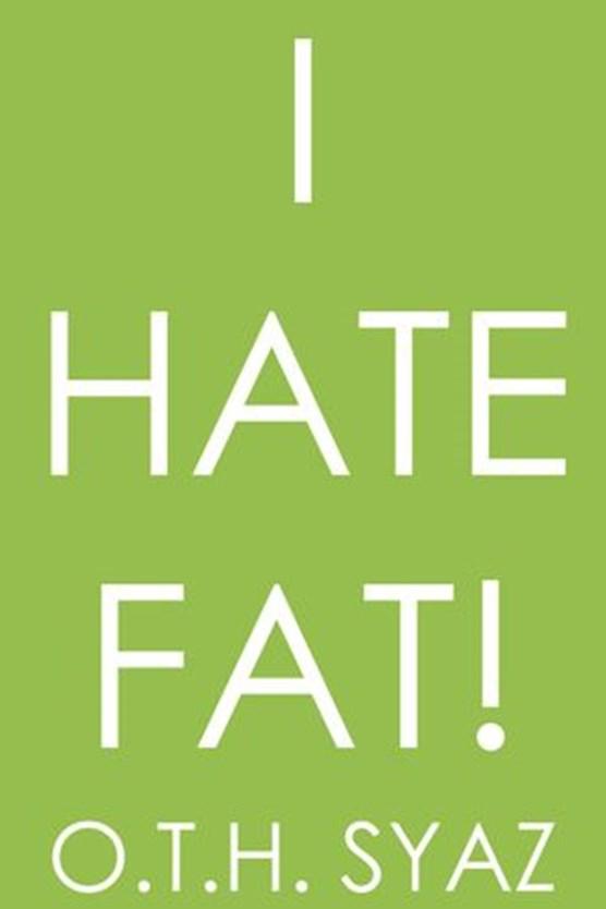 I Hate Fat!