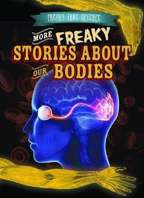 More Freaky Stories About Our Bodies