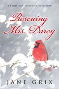 Rescuing Mrs. Darcy: A Pride and Prejudice Variation   Jane Grix  