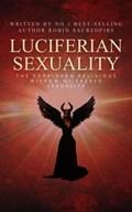 Luciferian Sexuality: The Forbidden Religious Wisdom of Sacred Sexuality   Robin Sacredfire  