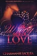 The Wrong Side Of Love: A Hood Love Story   Charmanie Saquea  