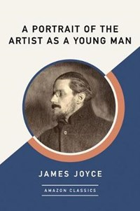 A Portrait of the Artist as a Young Man (AmazonClassics Edition)   James Joyce  