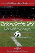 The Sports Tourists Guide to the English Premier League, 2018-19 Edition   Morse, Blair ; Burden, Brian  