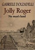 Jolly Roger Volume 1: No Man's Land   Gabriele Dolzadelli  