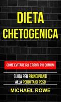 Dieta Chetogenica: Come evitare gli errori più comuni: Guida per principianti alla perdita di peso   Michael Rowe  